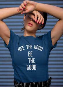 See The Good Be The Good  Women T-shirt