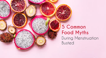 5 Common Food Myths During Menstruation Busted