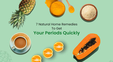 7 Natural Home Remedies to Get Your Periods Quickly