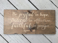 Romans 12:12 Be joyful in hope, patient in affliction, faithful in prayer. Bible Verse Wood Sign Wall Decor Art