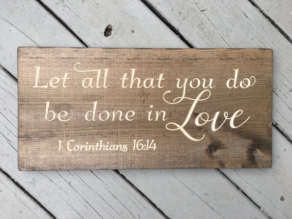 1 Corinthians 16:14 Let all that you do be done in love Bible Verse Wood Sign Wall Decor Art