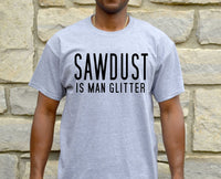 Sawdust Is Man Glitter Shirt Funny Mens Tshirt Gift for Him Husband Boyfriend Contractor Woodworking Contractor Construction Gifts for Men