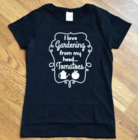 Funny Gardening Shirt for Women, I love Gardening from my head Tomatoes