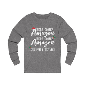 Here Comes Amazon, Here Comes Amazon Right Down My Driveway! Long Sleeve