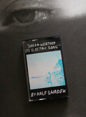 'Dream Weather Its Electric Song' by Half Shadow Cassette Tape