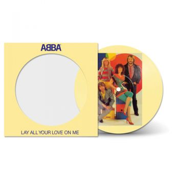 ABBA - LAY ALL YOUR LOVE ON ME limited 7inch picture disc