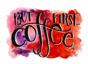 """But First...Coffee"" Illustrated Print"