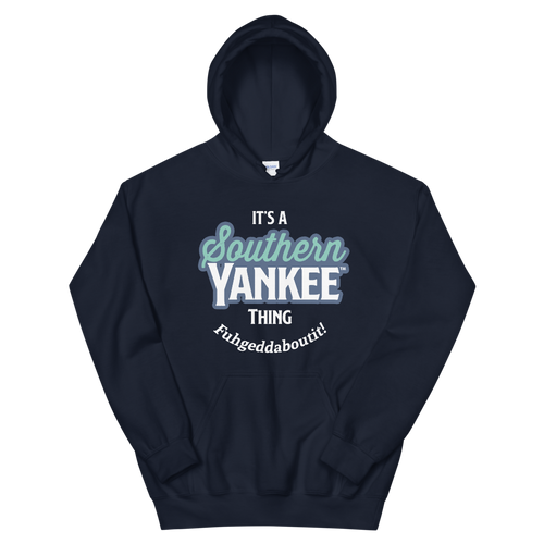 It's A Southern Yankee Thing Fuhgeddaboutit! Unisex Hoodie - The Southern Yankee