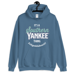 It's A Southern Yankee Thing Fuhgeddaboutit! Unisex Hoodie - Southern Yankee