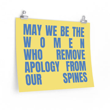 Poster [ May we be the women who remove apology from our spines ]