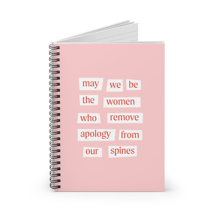 Spiral Notebook [ May we be the women who remove apology from our spines ]