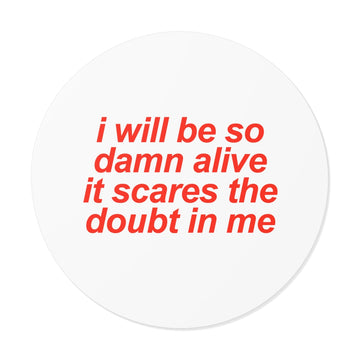 Sticker [ I will be so damn alive it scares the doubt in me ]