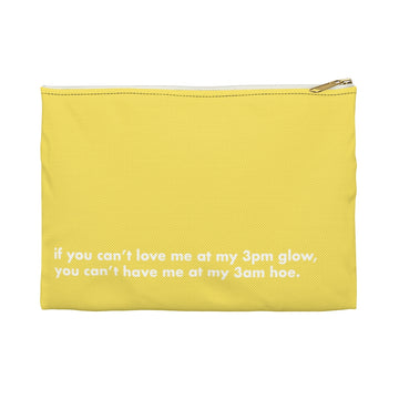 Accessory pouch [ If you can't love me at my 3pm glow,  you can't have me at my 3am hoe ]