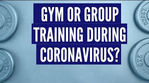 Should you avoid group training and the gym during the COVID-19 Outbreak (Coronavirus)? - S1E18