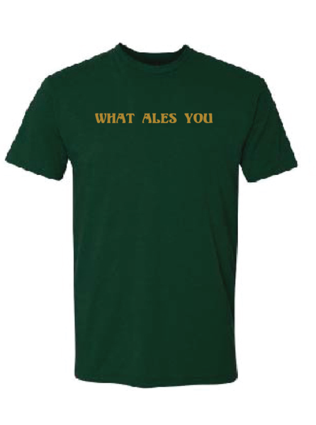 What Ales You T-Shirt Forest Green