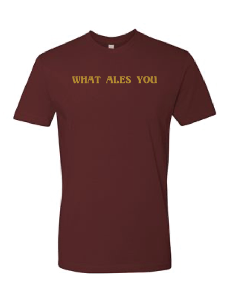 What Ales You T-Shirt Maroon