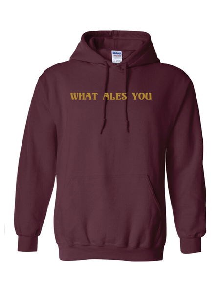 What Ales You Hoodie Maroon