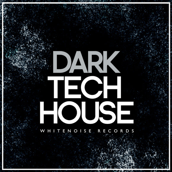 Dark Tech House by Whitenoise Records