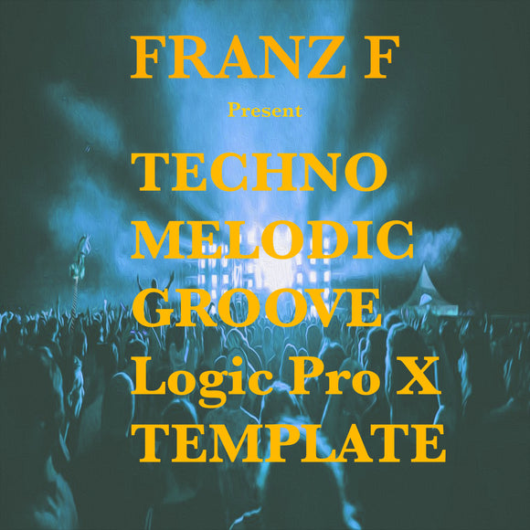 Techno Melodic Groove - Logic Pro X Template by Franz F