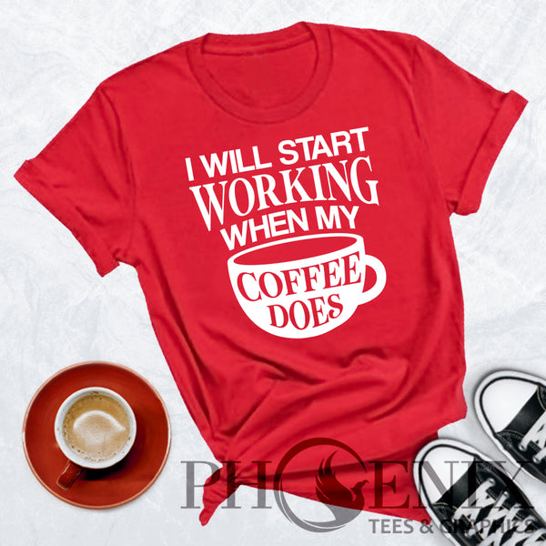 Crew Neck T-shrit - Ill Start Working When My Coffee Does