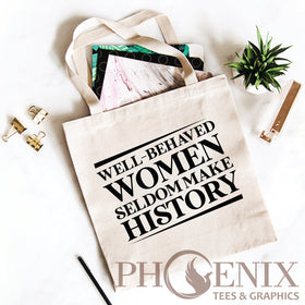 Tote Bag - Well Behaved Women Seldom Make History