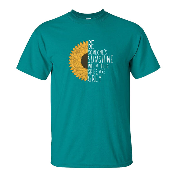 Crew Neck T-shirt - Be Someone's Sunshine When Their Skies Are Grey