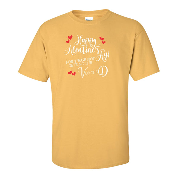 Crew Neck T-shirt - Happy Alentine's Ay For Everyone Who Isn't Getting The V or D