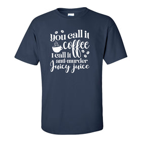 Crew Neck T-shirt - You Call It Coffee I Call It Anti Murder Juicy Juice