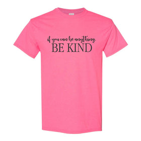 Crew Neck T-shirt - If You Can Be Anything Be Kind