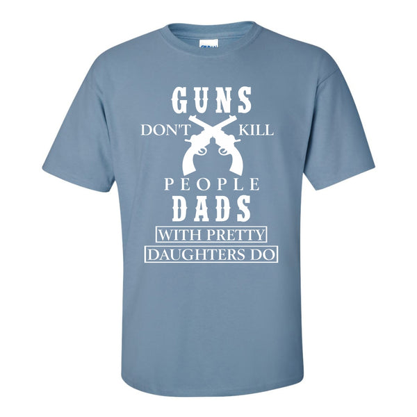 Men's Crew Neck T-shirt - Guns Don't Kill People, Dads With Pretty Daughters Do