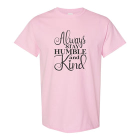 Crew Neck T-shirt - Always Stay Humble And Kind