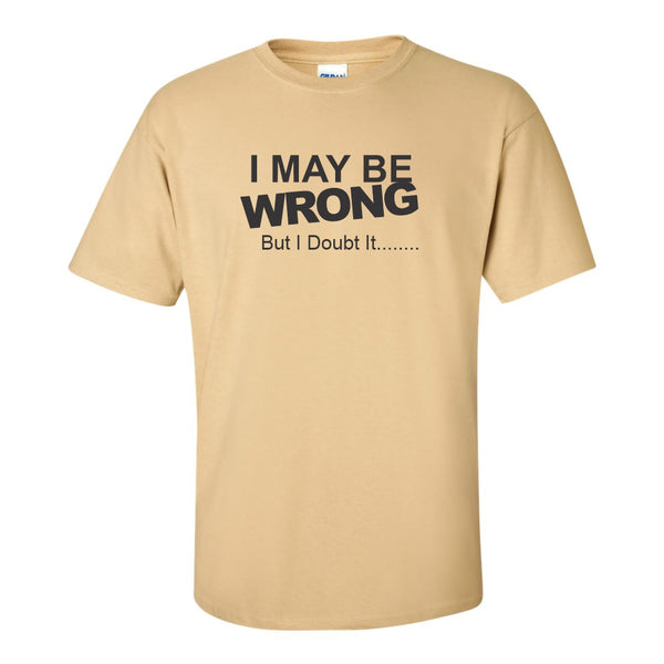 Women's Crew Neck T-shirt - I May Be Wrong But I Doubt It T-shirt