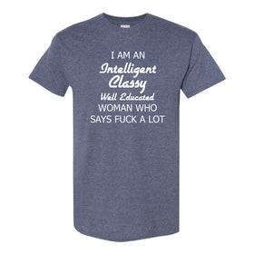 Women's Crew Neck T-shrit - I Am A Intelligent Classy Well Educated Woman Who Says Fuck A Lot T-shirt