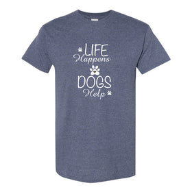 Crew Neck T-shirt - Life Happens Dogs Help