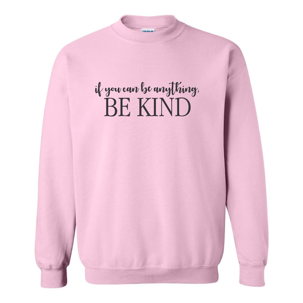 Crew Neck Sweat Shirt - If You Can Be Anything Be Kind