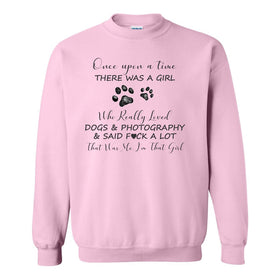 Crew Neck Sweat Shirt - Once Upon A Time There Was A Girl Who Really Loved Dogs & Photography & Says Fuck A Lot