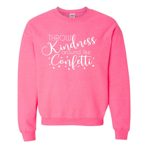 Crew Neck Sweat Shirt - Throw Kindness Around Like Confetti