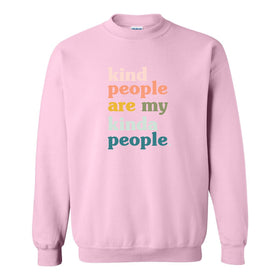 Crew Neck Sweat Shirt - Kind People Are My Kind Of People