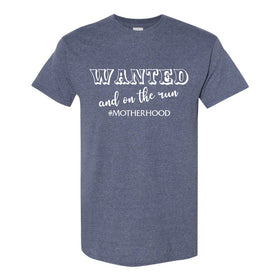 Women's Crew Neck T-shirt - Wanted And On The Run #Motherhood