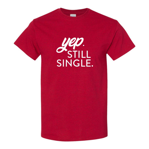 Crew Neck T-shirt - Yep. Still Single.