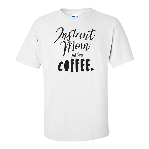 Women's T-Shirt - Instant Mom Just Add Coffee