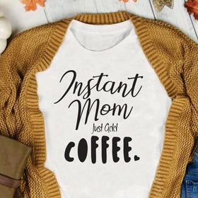 Women's Crew Neck T-Shirt - Instant Mom Just Add Coffee