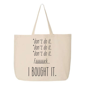 Tote Bag - Don't Do It, Don't Do It, Don't Do It FAAACCK I BOUGHT IT!