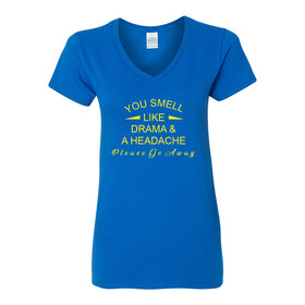 Women's V-Neck T-shrit - You Smell Like Drama And A Headache