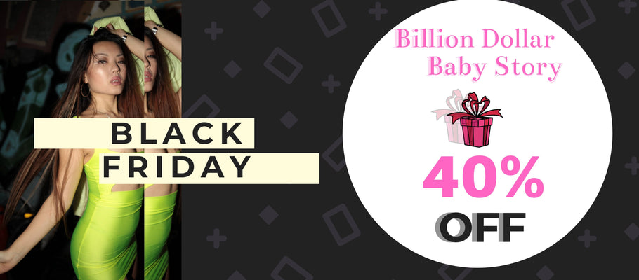The best Black Friday for fashion store; 40% OFF entire store. 50% OFF if you Tag 3 of your friends to @BillionDollarBabyStory