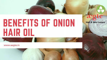 Onion Hair Oil : Know the benefits Of this Natural Anti - Hair Fall oil . - Aegte
