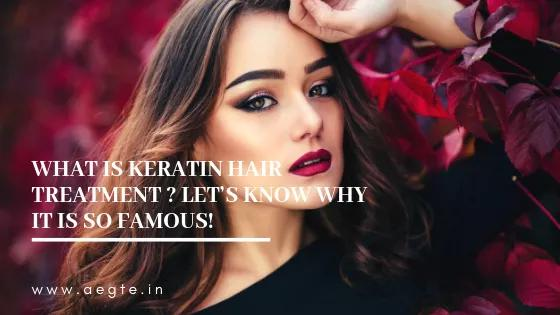 What is Keratin Hair Treatment? Let's Know why is it so Famous!