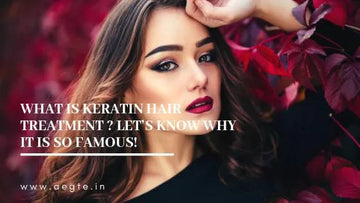 What is Keratin Hair Treatment? Let's Know why is it so Famous! - Aegte