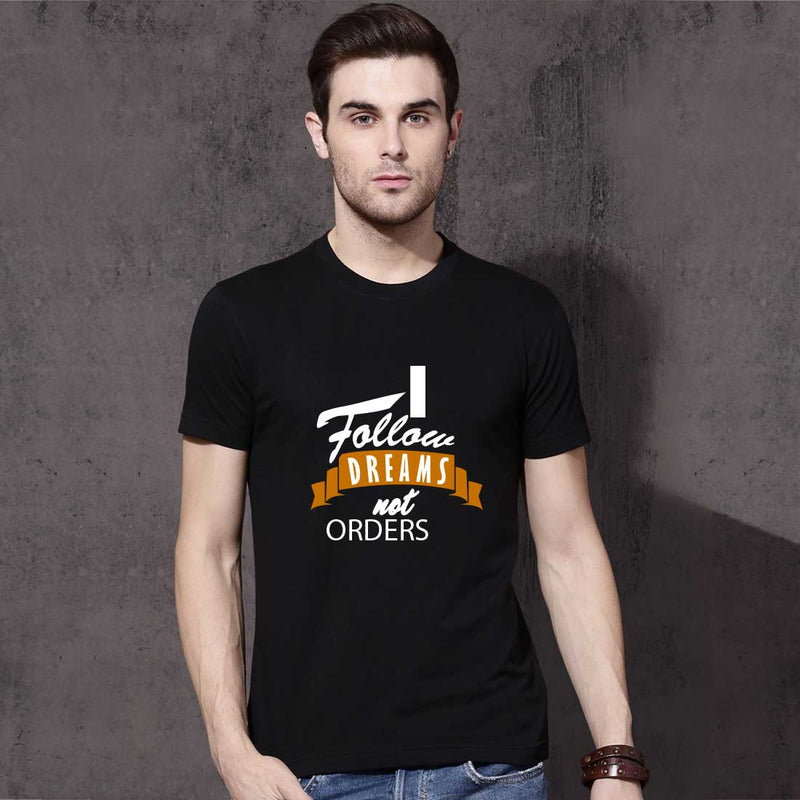 I Follow Dreams Not Orders Men T-Shirt