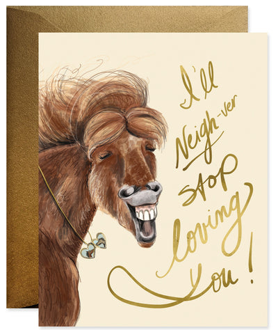 Good Juju Ink Neigh-ver Stop Loving You Greeting Card